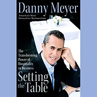 Setting the Table     The Transforming Power of Hospitality in Business              By:                                                                                                                                 Danny Meyer                               Narrated by:                                                                                                                                 Danny Meyer                      Length: 5 hrs and 33 mins     1,123 ratings     Overall 4.5