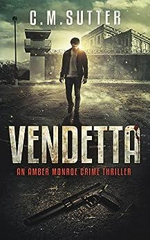 Vendetta: An Amber Monroe Crime Thriller Book 3 by [C.M. Sutter]