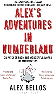 Alex's Adventures in Numberland: Dispatches from the Wonderful World ofMathematics: Dispatches from the Wonderful World of...