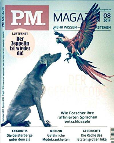 P.M. Magazin 2014 Nr. 08 August, wie Forscher die Sprache von Tieren entschlüsseln, der Zeppelin ist wieder da, Geisterberge unter dem Eis, Modekrankheiten, die Rache des letzten großen Inka