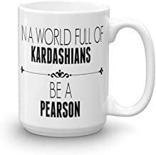 In a world full of Kardashians, be a Pearson, inspirational Coffee Mug, A Take Off of This is us, Perfect For Anyome,15 oz Large size, Original Gift Idea from For You By Rose
