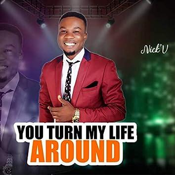 You Turn My Life Around
