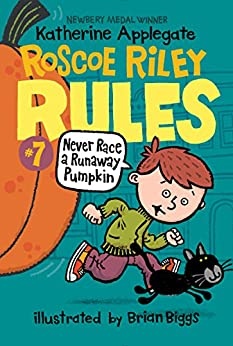 Roscoe Riley Rules #7: Never Race a Runaway Pumpkin by [Katherine Applegate, Brian Biggs]