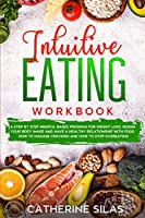 INTUITIVE EATING workbook: a step by step mindful based program for weight loss, design your body image and have a healthy relationship with food.