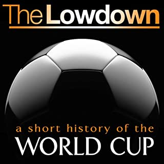 The Lowdown: A Short History of the World Cup cover art