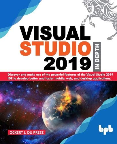 Compare Textbook Prices for Visual Studio 2019 In Depth: Discover and make use of the powerful features of the Visual Studio 2019 IDE to develop better and faster mobile, web, and desktop applications  ISBN 9789389328325 by Preez, Ockert J. du,Sharma, Sunny