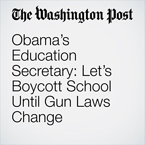 Obama's Education Secretary: Let's Boycott School Until Gun Laws Change copertina