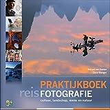 Praktijkboek reisfotografie: cultuur, landschap, mens en natuur (Praktijkboek fotografie)