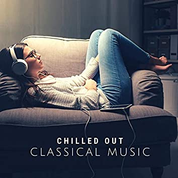Chilled Out Classical Music