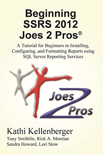 Beginning Ssrs 2012 Joes 2 Pros (R): A Tutorial for Beginners to Installing, Configuring, and Formatting Reports Using SQL Server Reporting Services by Kathi Kellenberger (4-Jul-2013) Paperback