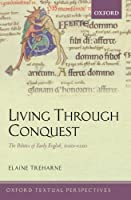 Living Through Conquest: The Politics of Early English, 1020-1220 (Oxford Textual Perspectives) by Elaine Treharne(2012-09-07)