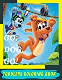 Go, Dog. Go! Toddlers Coloring Book: Amazing Coloring Book For Toddlers With high quality Drawings