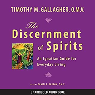 The Discernment of Spirits     An Ignatian Guide for Everyday Living              By:                                                                                                                                 Timothy M. Gallagher                               Narrated by:                                                                                                                                 Fr. Daniel P. Barron O.M.V.                      Length: 8 hrs and 54 mins     88 ratings     Overall 4.8
