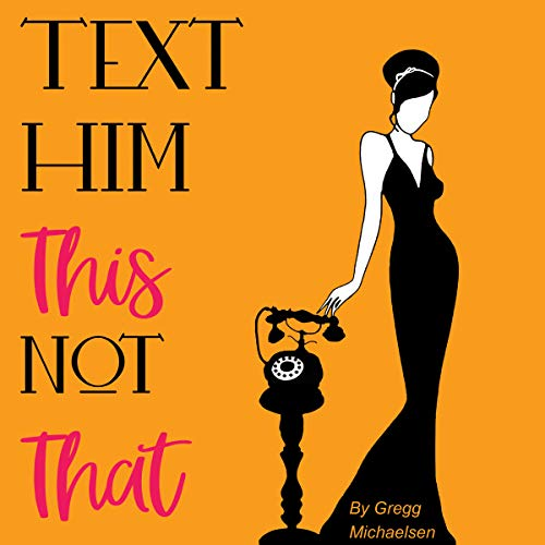 Text Him This Not That: Texting Tips to Build Attraction and Shorten His Response Time! audiobook cover art