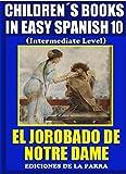 Children's Books In Easy Spanish 10: El Jorobado de Notre Dame (Intermediate Level) (Spanish Readers For Kids Of All Ages!)