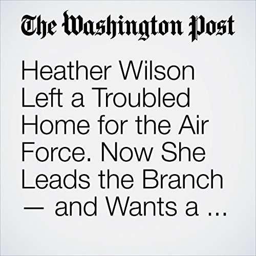 Heather Wilson Left a Troubled Home for the Air Force. Now She Leads the Branch — and Wants a Culture Change. audiobook cover art