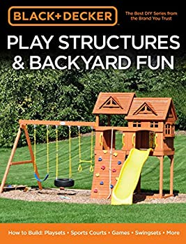 Black & Decker Play Structures & Backyard Fun  How to Build  Playsets - Sports Courts - Games - Swingsets - More