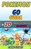 Pokémon Go: Guida + 20 Consigli e Trucchi da Leggere (Italian Edition)