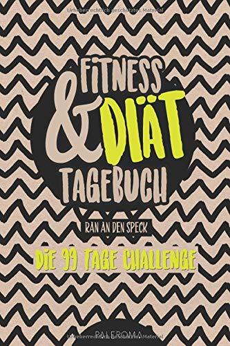 Fitness- und Diät-Tagebuch RAN AN DEN SPECK - Die 99 Tage Challenge: Abnehm- und Fitnesstagebuch zum Ausfüllen
