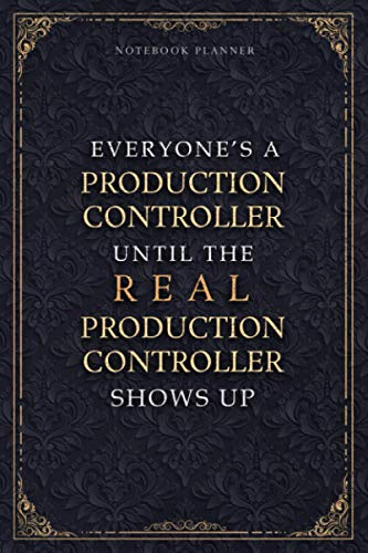 Notebook Planner Everyone's A Production Controller Until The Real Production Controller Shows Up Luxury Job Title Cover: A5, Small Business, 120 ... 6x9 inch, 5.24 x 22.86 cm, Daily, Journal