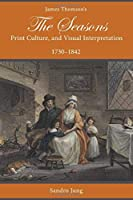 James Thomson's The Seasons, Print Culture, and Visual Interpretation, 1730-1842 (Studies in Text and Print Culture)