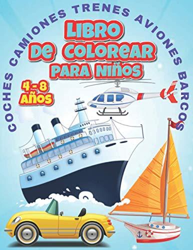 Libro de Colorear para Niños 4 - 8 años: Trenes, barcos, Coches, camiones, aviones y otros vehículos de transporte harán las delicias de los niños de 4 a 8 años en este libro de colorear antiestrés
