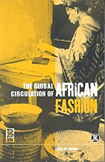 The Global Circulation of African Fashion (Dress, Body, Culture)