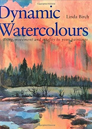Dynamic Watercolours: Bring Movement and Vitality to Your Paintings by Linda Birch (26-Oct-2001) Hardcover