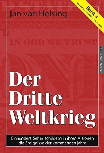 Buch 3 - Der Dritte Weltkrieg. Einhundert Seher schildern in ihren Visionen die Ereignisse der kommenden Jahre