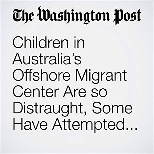 Children in Australia's Offshore Migrant Center Are so Distraught, Some Have Attempted Suicide copertina