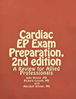Cardiac Ep Exam Preparation: A Review for Allied Professionals