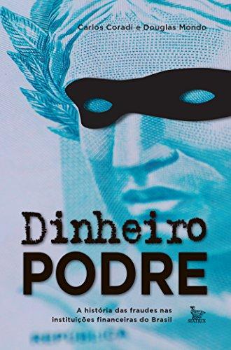 Dinheiro podre: A história das fraudes nas instituições financeiras do Brasil (Portuguese Edition)