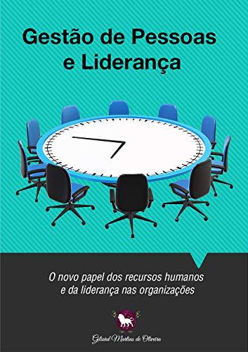 GESTÃO DE PESSOAS E LIDERANÇA: O novo papel dos recursos humanos e da liderança nas organizações