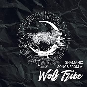 Shamanic Songs from a Wolf Tribe