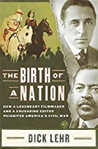 The Birth of a Nation: How a Legendary Filmmaker and a Crusading Editor Reignited America's Civil War