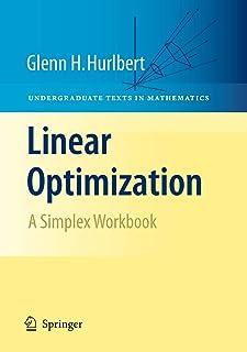 Linear Optimization: The Simplex Workbook: A Simplex Workbook (Undergraduate Texts in Mathematics)