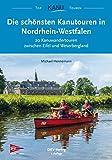 Die schönsten Kanutouren in Nordrhein-Westfalen: 20 Kanuwandertouren zwischen Eifel und Weserbergland (Top Kanu-Touren) (German Edition)