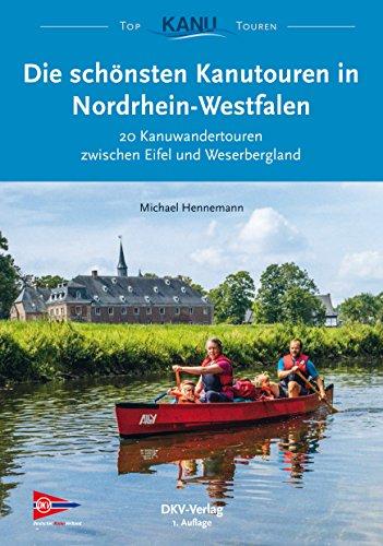 Die schönsten Kanutouren in Nordrhein-Westfalen: 20 Kanuwandertouren zwischen Eifel und Weserbergland (Top Kanu-Touren)