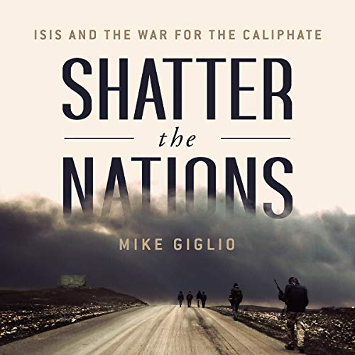 Shatter the Nations: ISIS and the War for the Caliphate