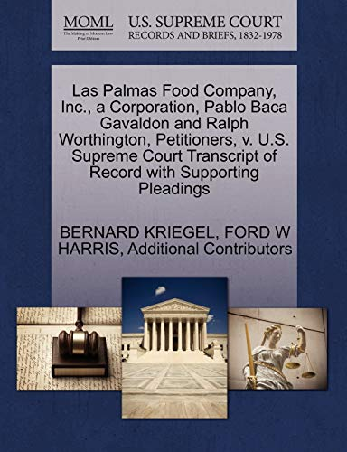Las Palmas Food Company, Inc., a Corporation, Pablo Baca Gavaldon and Ralph Worthington, Petitioners, v. U.S. Supreme Court Transcript of Record with Supporting Pleadings
