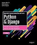 Apprendre la programmation web avec Python et Django: Principes et bonnes pratiques pour...