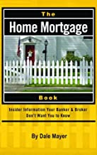 The Home Mortgage Book: Insider Information Your Banker & Broker Don't Want You to Know: Insider Information Your Bank and Broker Don't Want You to Know