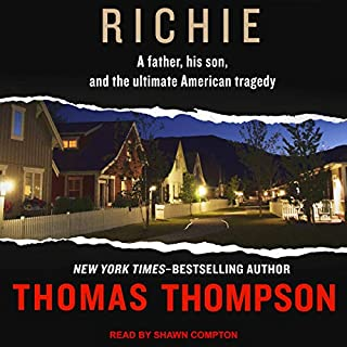 Richie     A Father, His Son, and the Ultimate American Tragedy              By:                                                                                                                                 Thomas Thompson                               Narrated by:                                                                                                                                 Shawn Compton                      Length: 9 hrs and 23 mins     12 ratings     Overall 4.3