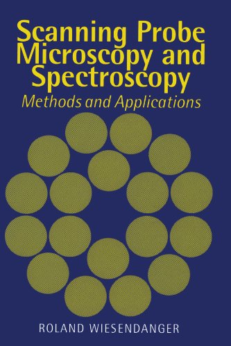 Scanning Probe Microscopy and Spectroscopy (Methods and Applications)