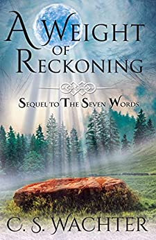 A Weight of Reckoning: Sequel to The Seven Words by [C. S. Wachter]