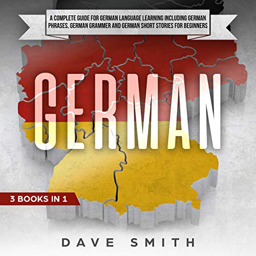 German: A Complete Guide for German Language Learning Including German Phrases, German Grammar and German Short Stories for Beginners audiobook cover art