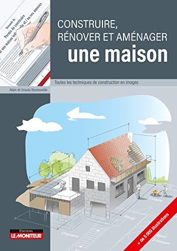 Construire, rénover et aménager une maison: Toutes les techniques de...