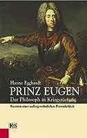 Prinz Eugen: Der Philosoph in Kriegsruestung. Facetten einer aussergewoehnlichen Persoenlichkeit