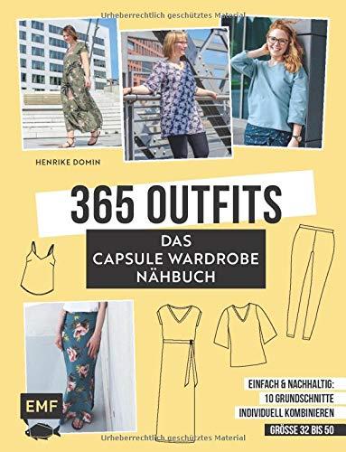 365 Outfits – Das Capsule Wardrobe Nähbuch: Einfach und nachhaltig: 10 Grundschnitte individuell kombinieren – Alle Modelle in Größe 32–50 – Mit 3 Schnittmusterbogen