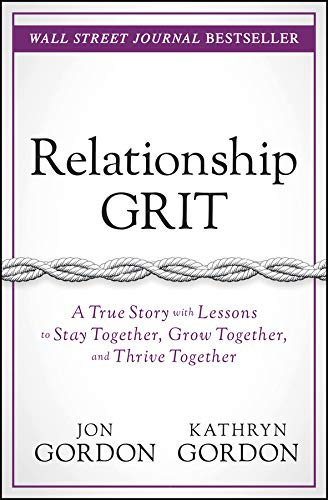 Relationship Grit: A True Story with Lessons to Stay Together, Grow Together, and Thrive Together (Jon Gordon)